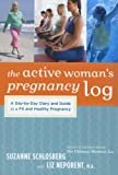 The Active Woman's Pregnancy Log: A Day-by-Day Diary and Guide to a Fit and HealthyPregnancy