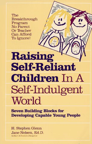 Raising Self-Reliant Children in a Self-Indulgent World: Seven Building Blocks for Developing Capable Young People, JANE ED.D. NELSEN, H. STEPHEN GLENN