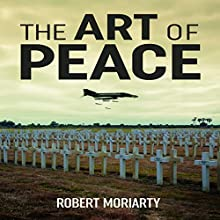 The Art of Peace Audiobook by Robert Moriarty Narrated by Joel Allen