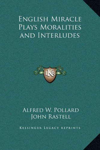 English Miracle Plays Moralities and Interludes