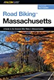 Road Biking Massachusetts: A Guide to the Greatest Bike Rides in Massachusetts (Road Biking Series)