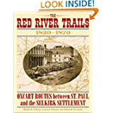 Red River Trails : Oxcart Routes Between St Paul and the Selkirk Settlement 1820-1870 (Publications of the Minnesota...