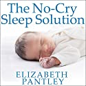 The No-Cry Sleep Solution: Gentle Ways to Help Your Baby Sleep Through the Night (       UNABRIDGED) by Elizabeth Pantley Narrated by Susan Ericksen