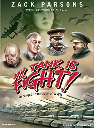 My Tank Is Fight!: Deranged Inventions of Wwii, Library Edition