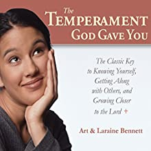 The Temperament God Gave You: The Classic Key to Knowing Yourself, Getting Along with Others, and Growing Closer to the Lord (       UNABRIDGED) by Art Bennett, Laraine Bennett Narrated by Kevin Archer
