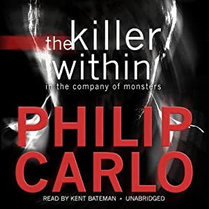 The Killer Within: In the Company of Monsters | [Philip Carlo]