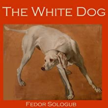 The White Dog (       UNABRIDGED) by Fedor Sologub Narrated by Cathy Dobson