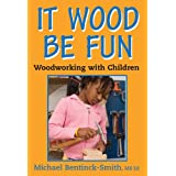 It Wood Be Fun: Woodworking With Children ~ Michael Bentinck-Smith