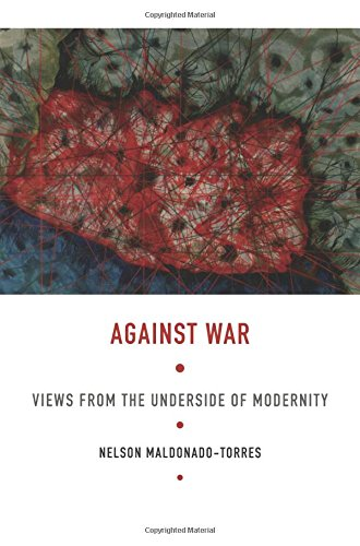 Against War: Views from the Underside of Modernity (Latin America Otherwise)