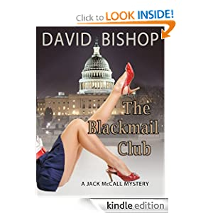 Free Kindle Book: The Blackmail Club, a Jack McCall Mystery, by David Bishop. Publisher: Telemachus Press, LLC (February 28, 2012)