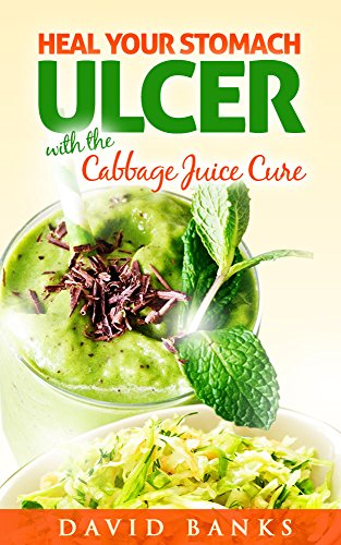 Heal Your Stomach Ulcer with the Cabbage Juice Cure PDF