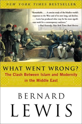 What Went Wrong?: The Clash Between Islam and Modernity in the Middle East, Bernard Lewis