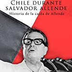 Chile durante Salvador Allende [Chile During Salvador Allende]: Historia de la caída de Allende [History of the fall of Allende] |  Online Studio Productions