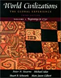 World Civilizations: The Global Experience, Vol. 1 - Beginnings to 1750, Third Edition