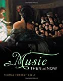Music Then and Now (0393929884) by Kelly, Thomas Forrest