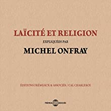 Laïcité et religion | Livre audio Auteur(s) : Michel Onfray Narrateur(s) : Michel Onfray