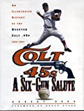 A Six-Gun Salute: An Illustrated History of the Houston Colt .45s (0884152839) by Reed, Robert