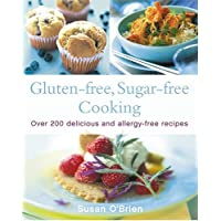 Gluten-Free, Sugar-Free Cooking: Over 200 Delicious and Easy Allergy-Free Recipes