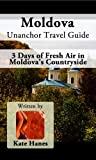 Moldova Unanchor Travel Guide - 3 Days of Fresh Air in Moldovas Countryside