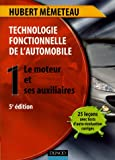 Technologie fonctionnelle de l'automobile : Tome 1, Le moteur et ses auxiliaires