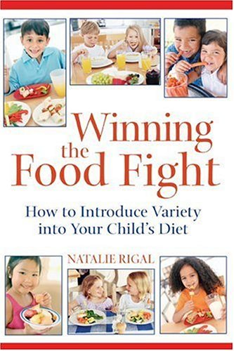 Winning the Food Fight: How to Introduce Variety into Your Child's Diet, Natalie Rigal