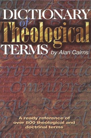 Dictionary of Theological Terms : A Ready Reference of Over 800 Theological and Doctrinal Terms