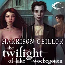 The Twilight of Lake Woebegotten (       UNABRIDGED) by Harrison Geillor Narrated by Eileen Stevens