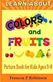 Learn About Colors and Fruits: Picture Book for Kids Ages 3-8