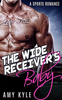 The Wide Receiver's Baby: A Bad Boy Sports Romance (Contemporary New Adult and College Romance)