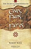 Cover of The Secret Commonwealth of Elves, Fauns and Fairies by Robert Rev. Kirk 0486466116