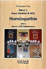 Faktor-L * Neue Medizin & HCG * Hom?opathie - Oder: Hamer trifft Hahnemann (faktor-L Neue Medizin) (German Edition)