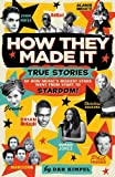 How They Made It: True Stories of How Music's Biggest Stars Went from Start to Stardom