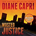 Wasted Justice: Justice Series, Book 4 (       UNABRIDGED) by Diane Capri Narrated by Jodie Bentley