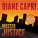 Wasted Justice: Justice Series, Book 4 | Diane Capri