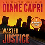 Wasted Justice: Justice Series, Book 4 | Diane Capri