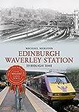 Edinburgh Waverley Station (Through Time)
