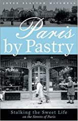 Paris by Pastry: Stalking the Sweet Life in the Streets of Paris