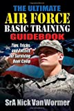img - for The Ultimate Air Force Basic Training Guidebook: Tips, Tricks, and Tactics for Surviving Boot Camp book / textbook / text book