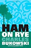 Ham on Rye by Bukowski, Charles published by Rebel Inc Classic Paperback