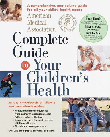 American Medical Association Complete Guide to Your Children's Health