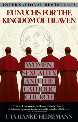Eunuchs for the Kingdom of Heaven: Women, Sexuality and the Catholic Church, Uta Ranke-Heineman