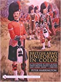 British Army Uniforms in Color: As Illustrated by John McNeill, Ernest Ibbetson, Edgar A. Holloway, and Harry Payne  C.1908-1919 (0764313029) by Harrington, Peter