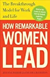 by Barsh, Joanna, Cranston, Susie, Lewis, Geoffrey How Remarkable Women Lead: The Breakthrough Model for Work and Life (2009) Hardcover