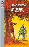 echange, troc Isaac Asimov - Les Robots et l'empire, tome 1