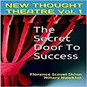 The Secret Door to Success: New Thought Theatre, Book 1 (       UNABRIDGED) by Florence Scovel Shinn, Hillary Hawkins Narrated by Hillary Hawkins