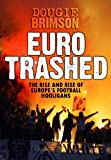 img - for Eurotrashed: The Rise and Rise of Europe's Football Hooligans book / textbook / text book