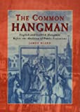 James Bland The Common Hangman: English and Scottish Hangmen Before the Abolition of Public Executions