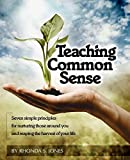 img - for Teaching Common Sense: Seven Simple Principles For Nurturing Those Around You and Reaping the Harvest of Your Life book / textbook / text book