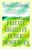 img - for Private Rights in Public Resources: Equity and Property Allocation in Market-Based Environmental Policy book / textbook / text book