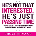 He's Not That Interested, He's Just Passing Time: 40 Unmistakable Behaviors of Men Who Avoid Commitment and Play Games with Women Audiobook by Bruce Bryans Narrated by Dan Culhane